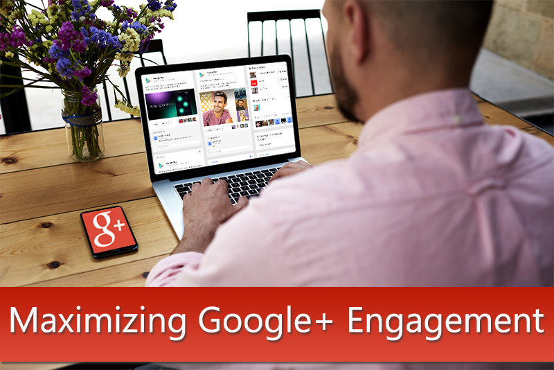 5 Must-Known Facts To Maximize Engagement On Google Plus