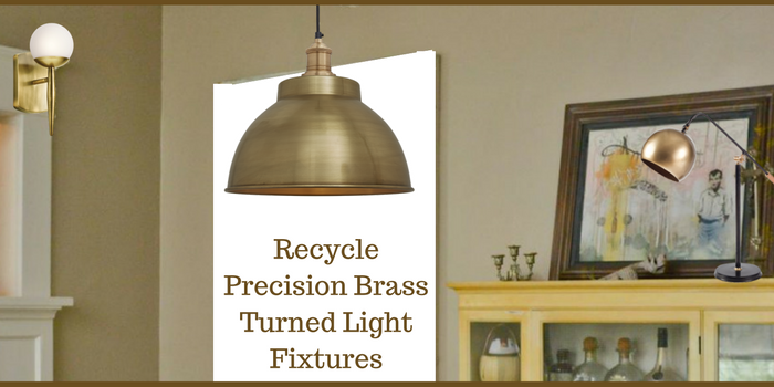 You Can Recycle Precision Brass Turned Light Fixtures