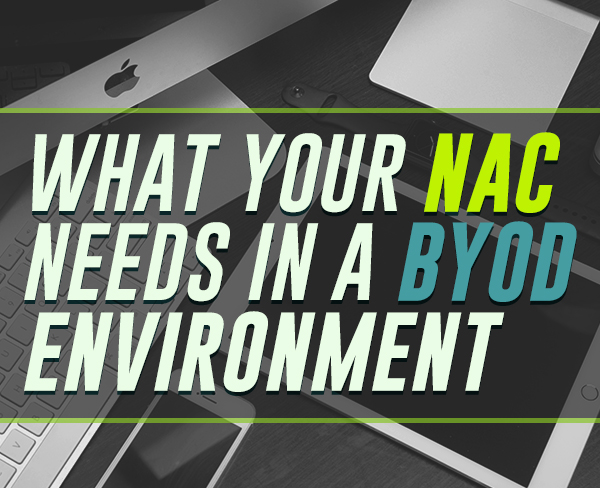 What Your NAC Needs In A BYOD Environment